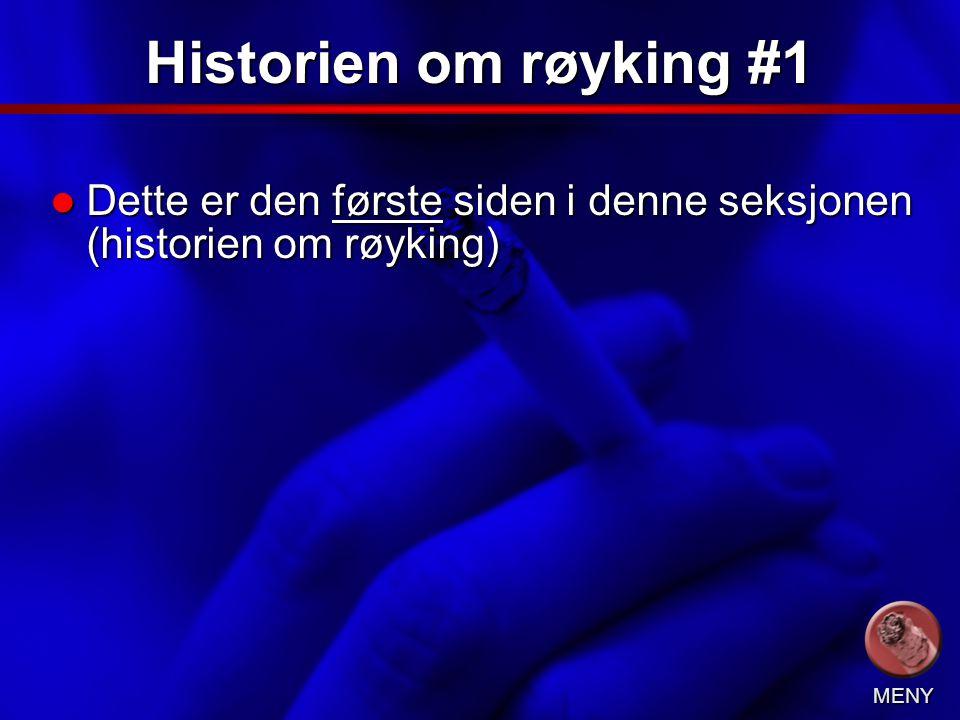 Slide 2 Historien om røyking #1 Dette er den første siden i denne seksjonen (historien om røyking) Dette er den første siden i denne seksjonen (historien om røyking) MENY