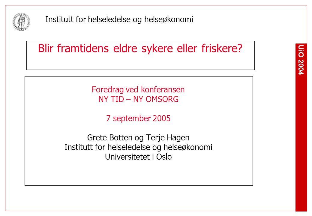 UiO 2004 Institutt for helseledelse og helseøkonomi Kommer forlengelsen av alderdommen som friske eller syke år.