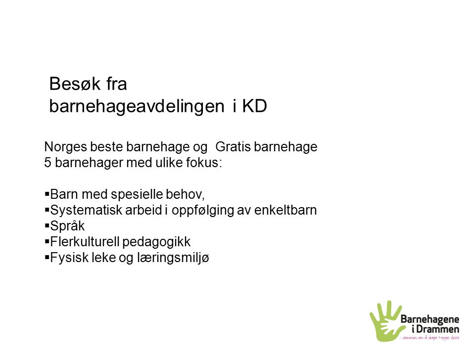 Besøk fra barnehageavdelingen i KD Norges beste barnehage og Gratis barnehage 5 barnehager med ulike fokus:  Barn med spesielle behov,  Systematisk