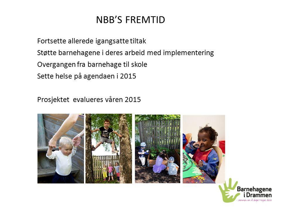 NBB'S FREMTID Fortsette allerede igangsatte tiltak Støtte barnehagene i deres arbeid med implementering Overgangen fra barnehage til skole Sette helse