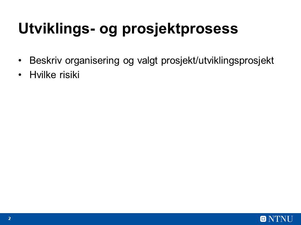 2 Utviklings- og prosjektprosess Beskriv organisering og valgt prosjekt/utviklingsprosjekt Hvilke risiki