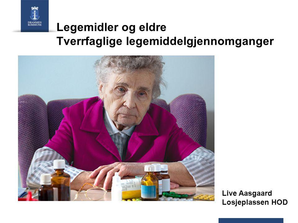 Legemidler og eldre Tverrfaglige legemiddelgjennomganger Live Aasgaard Losjeplassen HOD