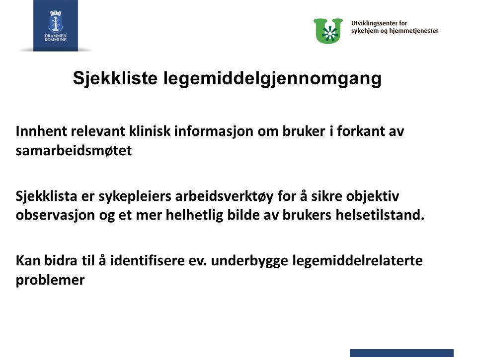Sjekkliste legemiddelgjennomgang Innhent relevant klinisk informasjon om bruker i forkant av samarbeidsmøtet Sjekklista er sykepleiers arbeidsverktøy
