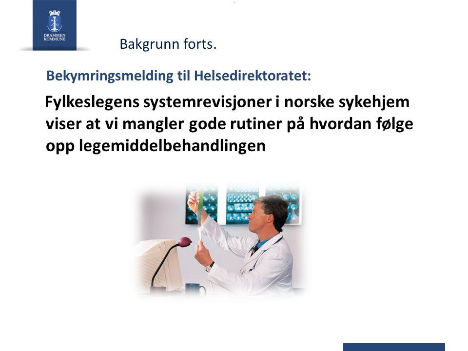. Bekymringsmelding til Helsedirektoratet: Fylkeslegens systemrevisjoner i norske sykehjem viser at vi mangler gode rutiner på hvordan følge opp legemiddelbehandlingen Bakgrunn forts.