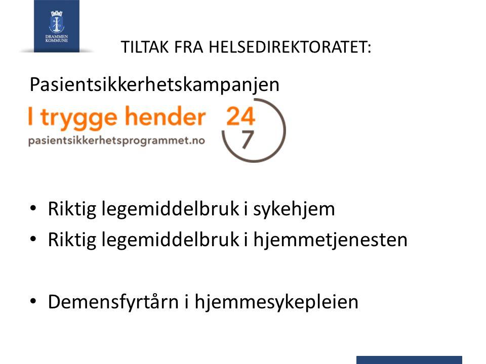 TILTAK FRA HELSEDIREKTORATET: Pasientsikkerhetskampanjen Riktig legemiddelbruk i sykehjem Riktig legemiddelbruk i hjemmetjenesten Demensfyrtårn i hjem