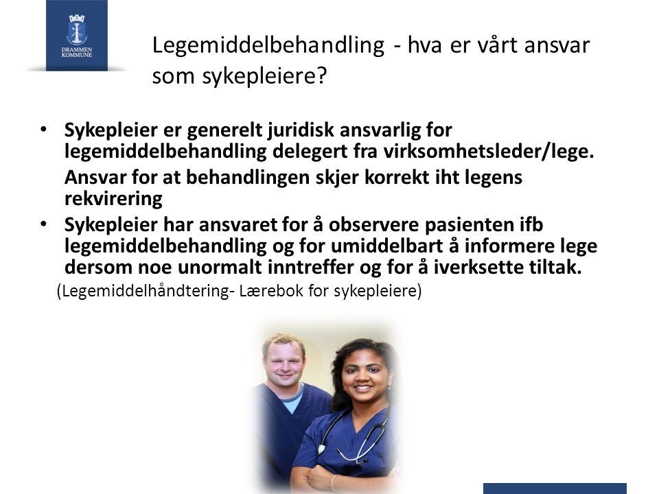 Legemiddelbehandling - hva er vårt ansvar som sykepleiere? Sykepleier er generelt juridisk ansvarlig for legemiddelbehandling delegert fra virksomhets