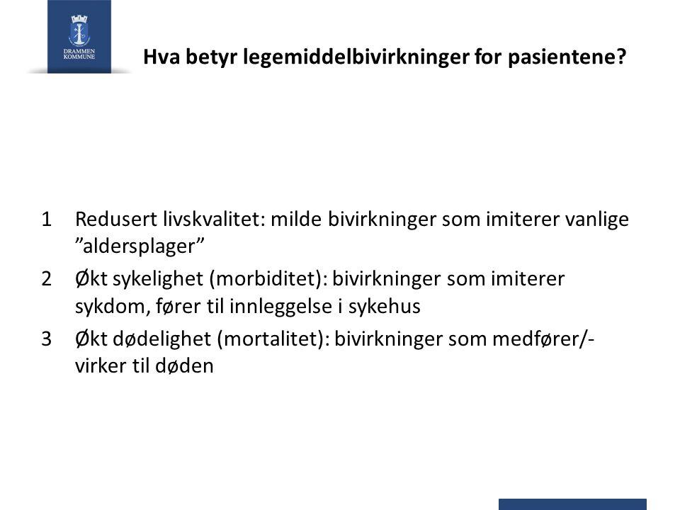 """Hva betyr legemiddelbivirkninger for pasientene? 1Redusert livskvalitet: milde bivirkninger som imiterer vanlige """"aldersplager"""" 2Økt sykelighet (morbi"""