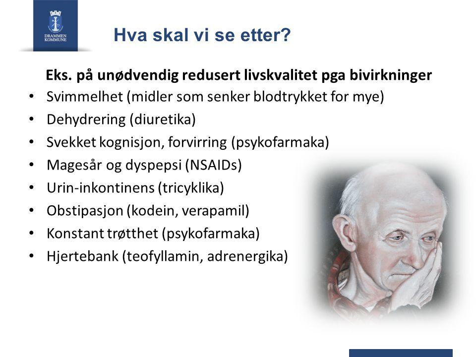 Eks. på unødvendig redusert livskvalitet pga bivirkninger Svimmelhet (midler som senker blodtrykket for mye) Dehydrering (diuretika) Svekket kognisjon
