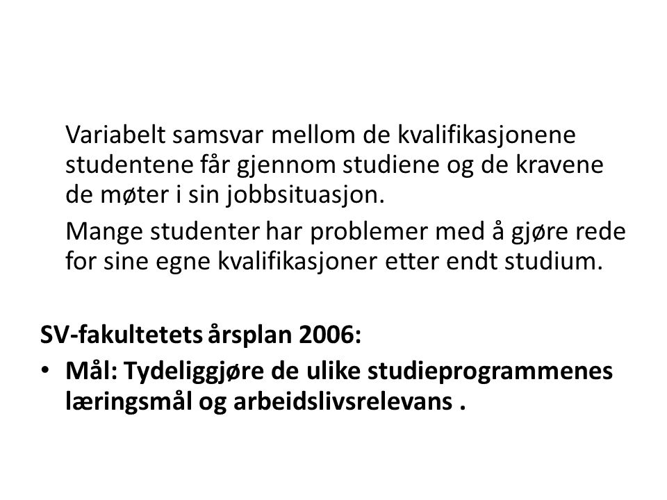 Endringer i undervisningsformer: Mindre, men innføring av simuleringsøvelse.