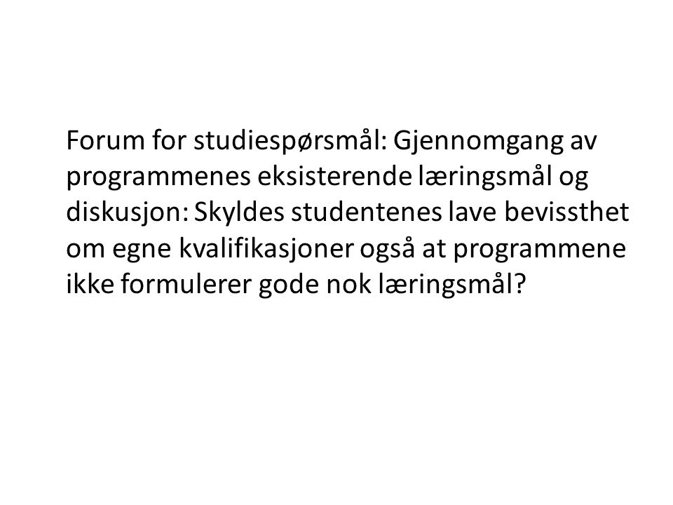 Forum for studiespørsmål: Gjennomgang av programmenes eksisterende læringsmål og diskusjon: Skyldes studentenes lave bevissthet om egne kvalifikasjoner også at programmene ikke formulerer gode nok læringsmål