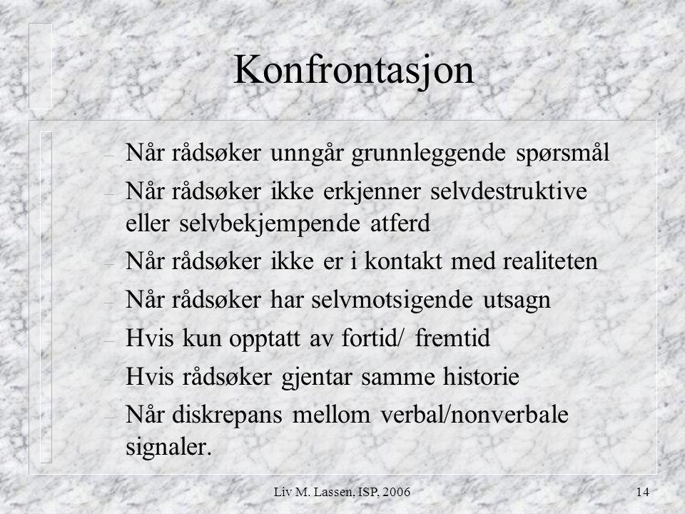 Liv M. Lassen, ISP, 200614 Konfrontasjon – Når rådsøker unngår grunnleggende spørsmål – Når rådsøker ikke erkjenner selvdestruktive eller selvbekjempe