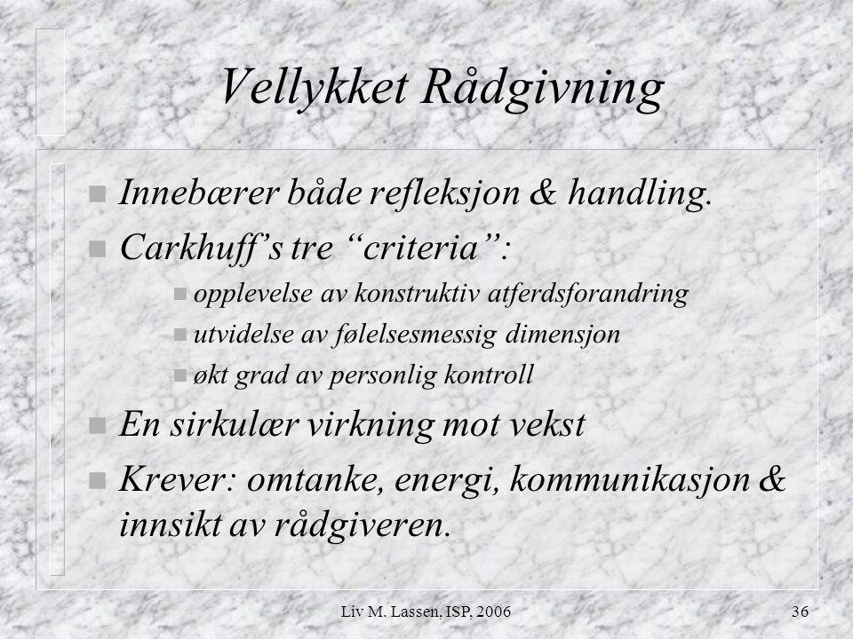 """Liv M. Lassen, ISP, 200636 Vellykket Rådgivning n Innebærer både refleksjon & handling. n Carkhuff's tre """"criteria"""": n opplevelse av konstruktiv atfer"""