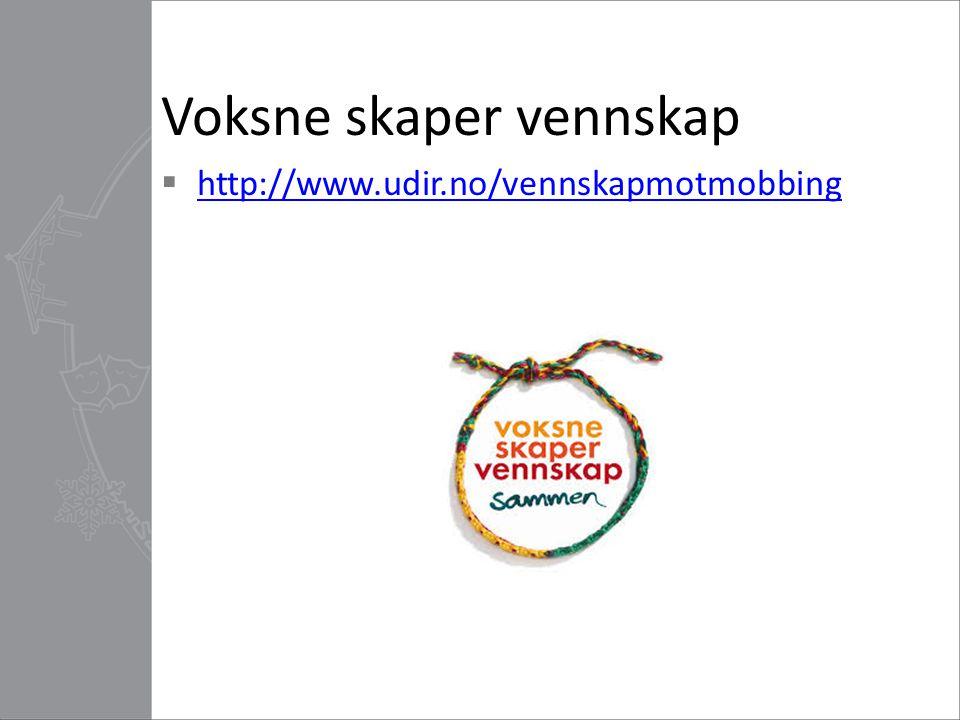 Voksne skaper vennskap  http://www.udir.no/vennskapmotmobbing http://www.udir.no/vennskapmotmobbing