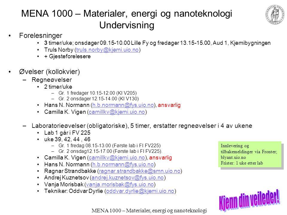 MENA 1000 – Materialer, energi og nanoteknologi Kursbeskrivelse; innhold og mål Innhold –Innledende om material- og energirelatert fysikk og kjemi. Op