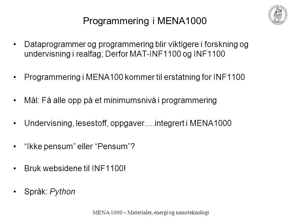 MENA 1000 – Materialer, energi og nanoteknologi Bruk web MENA1000 kurs- og semesterside http://www.uio.no/studier/emner/matnat/kjemi/MENA1000/ http://www.uio.no/studier/emner/matnat/kjemi/MENA1000/h11/ Fronter (for informasjon, kommunikasjon, innlevering av labrapporter etc.) blyant.uio.no https://blyant.uio.no/