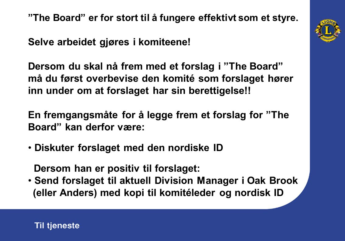 The Board er for stort til å fungere effektivt som et styre.