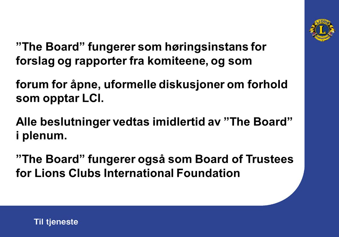 The Board fungerer som høringsinstans for forslag og rapporter fra komiteene, og som forum for åpne, uformelle diskusjoner om forhold som opptar LCI.