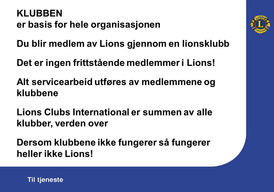 KLUBBEN er basis for hele organisasjonen Du blir medlem av Lions gjennom en lionsklubb Det er ingen frittstående medlemmer i Lions.