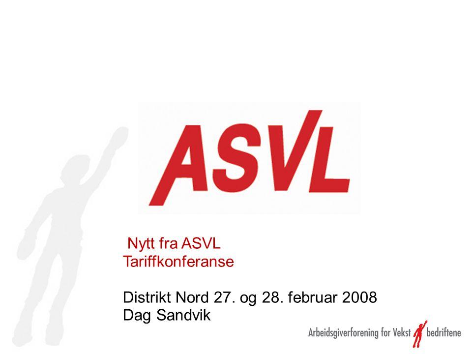 Nytt fra ASVL Tariffkonferanse Distrikt Nord 27. og 28. februar 2008 Dag Sandvik