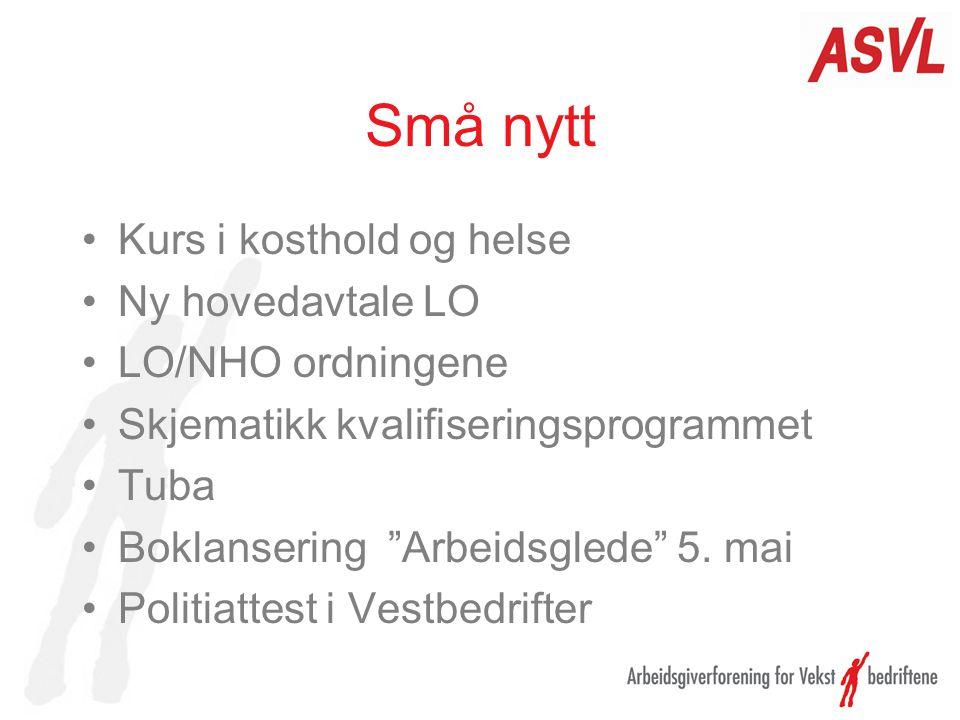 """Små nytt Kurs i kosthold og helse Ny hovedavtale LO LO/NHO ordningene Skjematikk kvalifiseringsprogrammet Tuba Boklansering """"Arbeidsglede"""" 5. mai Poli"""