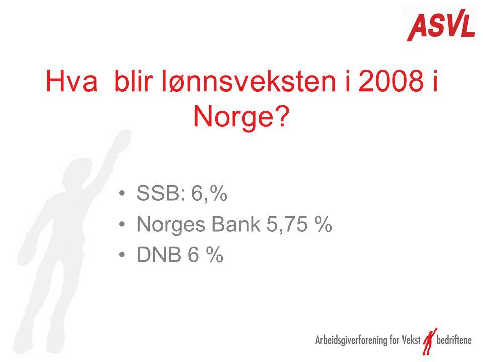 Hva blir lønnsveksten i 2008 i Norge SSB: 6,% Norges Bank 5,75 % DNB 6 %