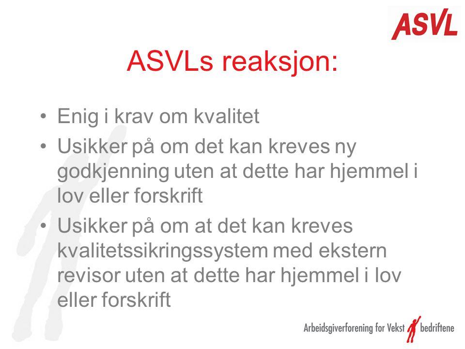 ASVLs reaksjon: Enig i krav om kvalitet Usikker på om det kan kreves ny godkjenning uten at dette har hjemmel i lov eller forskrift Usikker på om at d