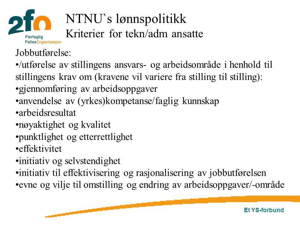 Et YS-forbund NTNU`s lønnspolitikk Kriterier for tekn/adm ansatte Jobbutførelse: /utførelse av stillingens ansvars- og arbeidsområde i henhold til sti