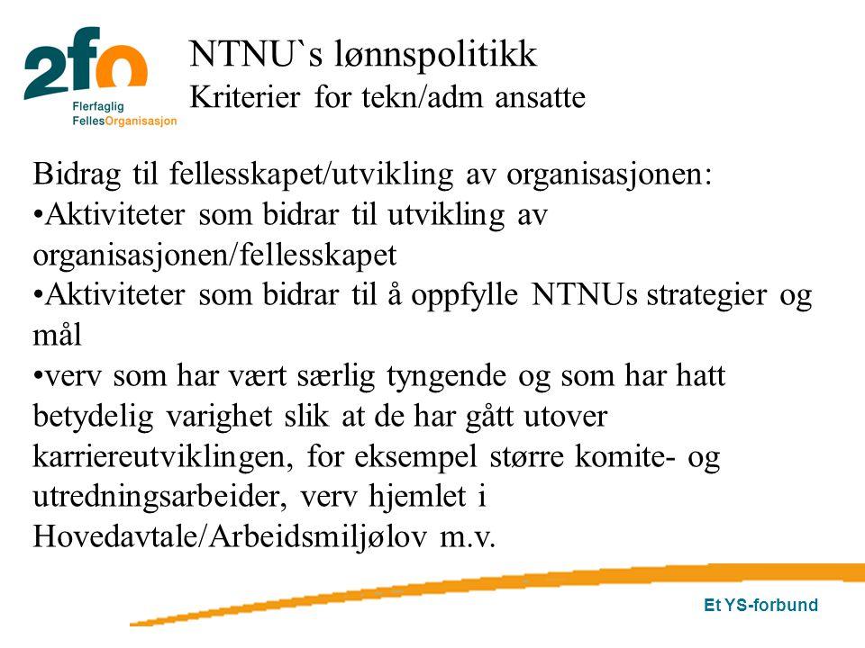 Et YS-forbund NTNU`s lønnspolitikk Kriterier for tekn/adm ansatte Bidrag til fellesskapet/utvikling av organisasjonen: Aktiviteter som bidrar til utvi