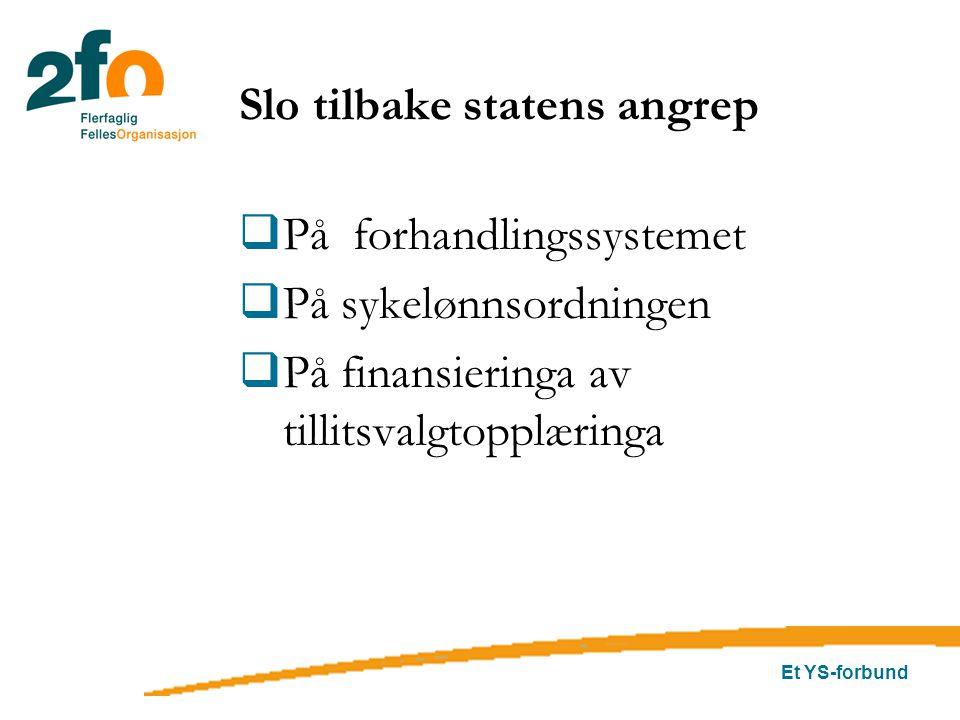 Et YS-forbund Slo tilbake statens angrep  På forhandlingssystemet  På sykelønnsordningen  På finansieringa av tillitsvalgtopplæringa