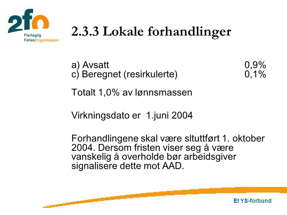 Et YS-forbund 2.3.3 Lokale forhandlinger a) Avsatt 0,9% c) Beregnet (resirkulerte)0,1% Totalt 1,0% av lønnsmassen Virkningsdato er 1.juni 2004 Forhandlingene skal være sltuttført 1.