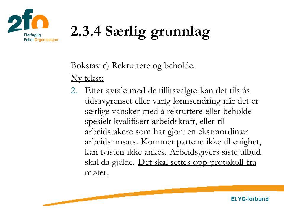Et YS-forbund 2.3.4 Særlig grunnlag Bokstav c) Rekruttere og beholde. Ny tekst: 2.Etter avtale med de tillitsvalgte kan det tilstås tidsavgrenset elle