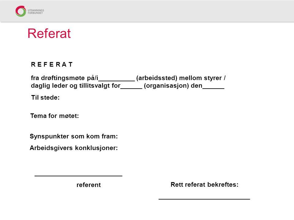 Referat R E F E R A T fra drøftingsmøte på/i__________ (arbeidssted) mellom styrer / daglig leder og tillitsvalgt for______ (organisasjon) den______ T