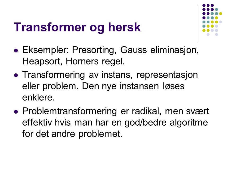 Transformer og hersk Eksempler: Presorting, Gauss eliminasjon, Heapsort, Horners regel.