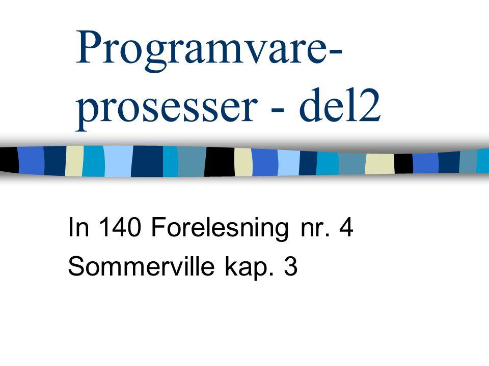 Programvare- prosesser - del2 In 140 Forelesning nr. 4 Sommerville kap. 3