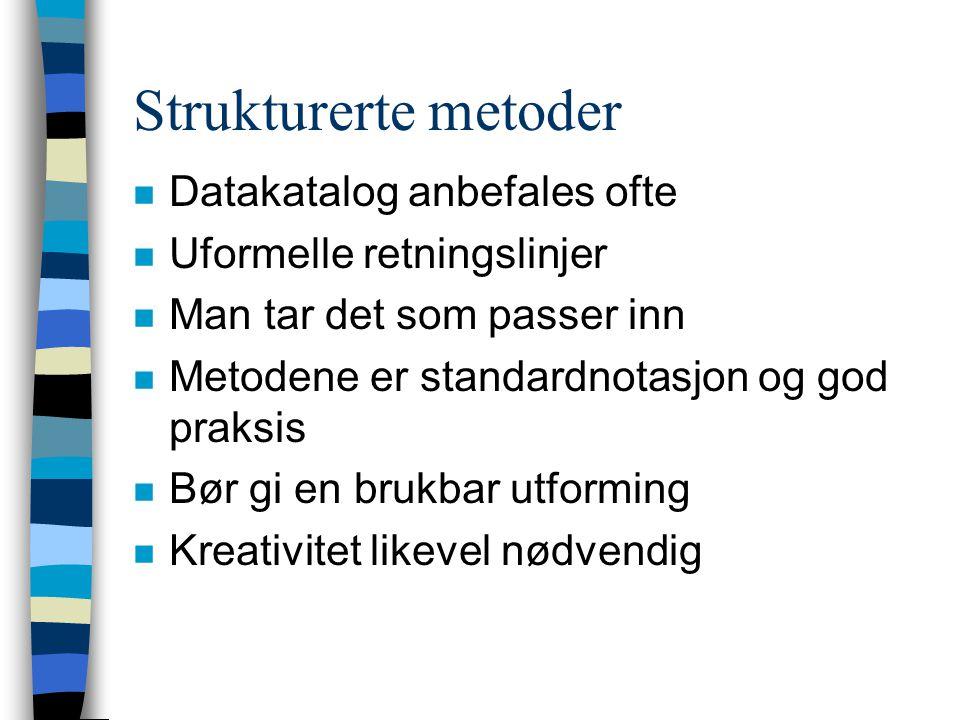 Strukturerte metoder n Datakatalog anbefales ofte n Uformelle retningslinjer n Man tar det som passer inn n Metodene er standardnotasjon og god praksis n Bør gi en brukbar utforming n Kreativitet likevel nødvendig