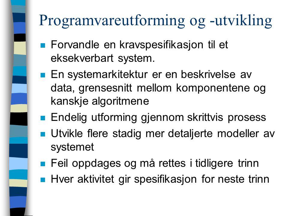 Programvareutforming og -utvikling n Forvandle en kravspesifikasjon til et eksekverbart system.