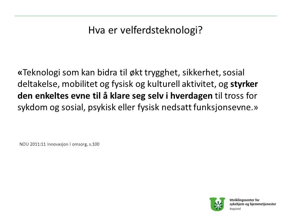 Hva er velferdsteknologi? «Teknologi som kan bidra til økt trygghet, sikkerhet, sosial deltakelse, mobilitet og fysisk og kulturell aktivitet, og styr