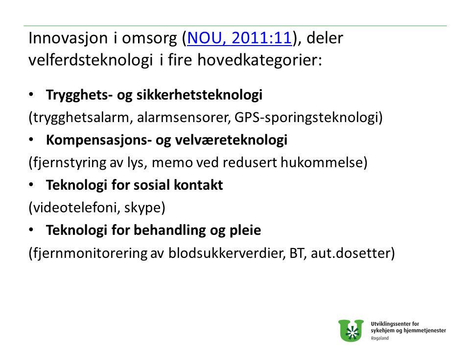 Innovasjon i omsorg (NOU, 2011:11), deler velferdsteknologi i fire hovedkategorier:NOU, 2011:11 Trygghets- og sikkerhetsteknologi (trygghetsalarm, ala