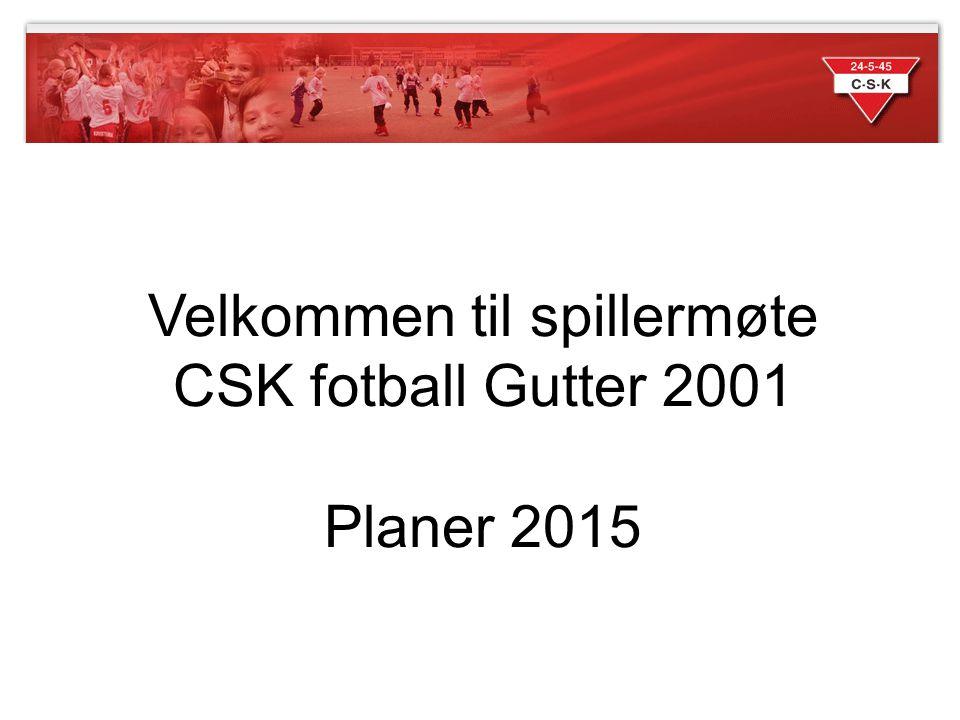 Velkommen til spillermøte CSK fotball Gutter 2001 Planer 2015