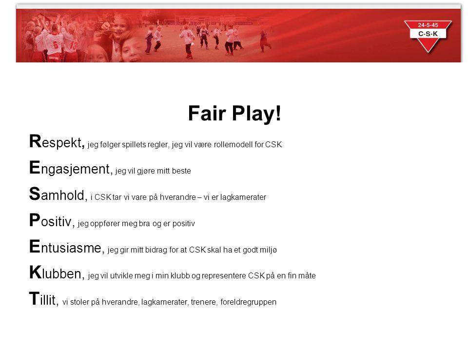 Fair Play! R espekt, jeg følger spillets regler, jeg vil være rollemodell for CSK E ngasjement, jeg vil gjøre mitt beste S amhold, i CSK tar vi vare p