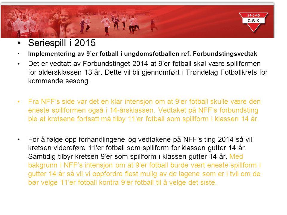 Sesongen 2014 Seriespill i 2015 Implementering av 9'er fotball i ungdomsfotballen ref. Forbundstingsvedtak Det er vedtatt av Forbundstinget 2014 at 9'