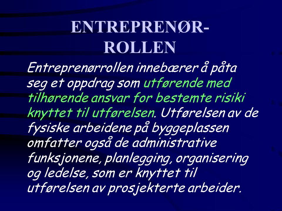 ENTREPRENØR- ROLLEN Entreprenørrollen innebærer å påta seg et oppdrag som utførende med tilhørende ansvar for bestemte risiki knyttet til utførelsen.
