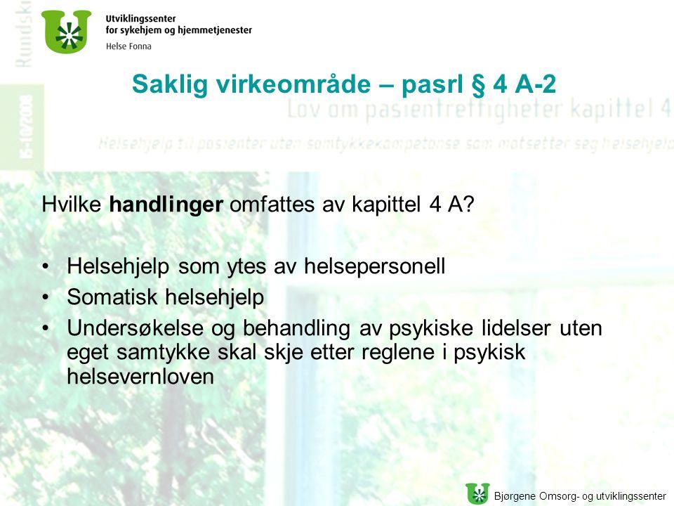 Bjørgene Omsorg- og utviklingssenter Saklig virkeområde – pasrl § 4 A-2 Hvilke handlinger omfattes av kapittel 4 A.