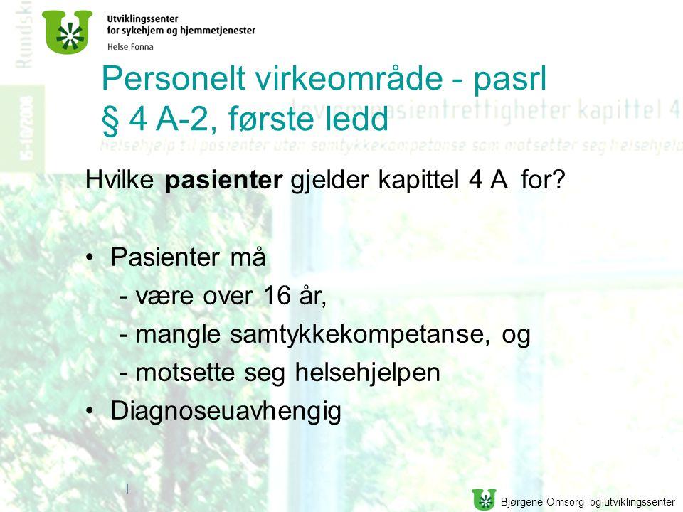 Bjørgene Omsorg- og utviklingssenter | Personelt virkeområde - pasrl § 4 A-2, første ledd Hvilke pasienter gjelder kapittel 4 A for.