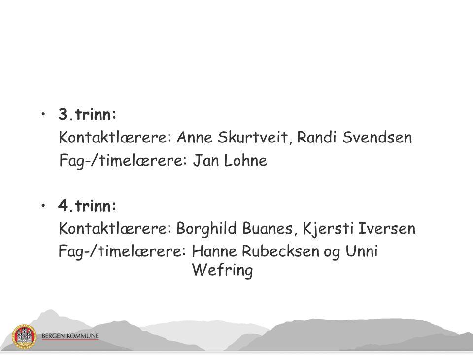 3.trinn: Kontaktlærere: Anne Skurtveit, Randi Svendsen Fag-/timelærere: Jan Lohne 4.trinn: Kontaktlærere: Borghild Buanes, Kjersti Iversen Fag-/timelæ