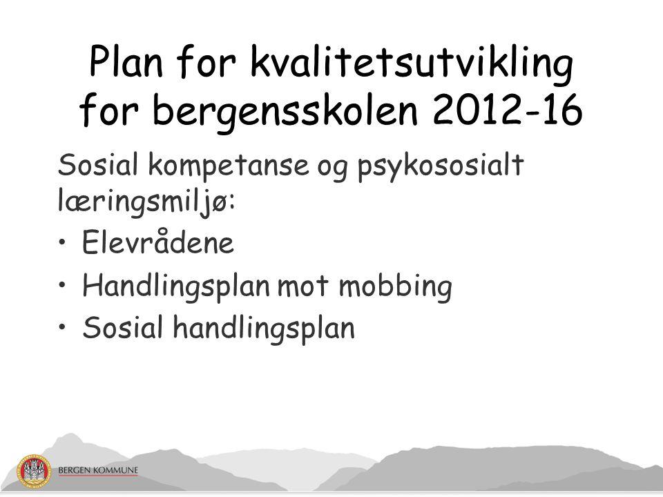 Plan for kvalitetsutvikling for bergensskolen 2012-16 Sosial kompetanse og psykososialt læringsmiljø: Elevrådene Handlingsplan mot mobbing Sosial handlingsplan