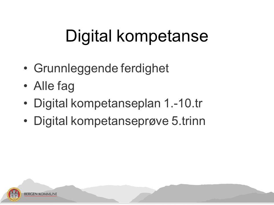 Digital kompetanse Grunnleggende ferdighet Alle fag Digital kompetanseplan 1.-10.tr Digital kompetanseprøve 5.trinn