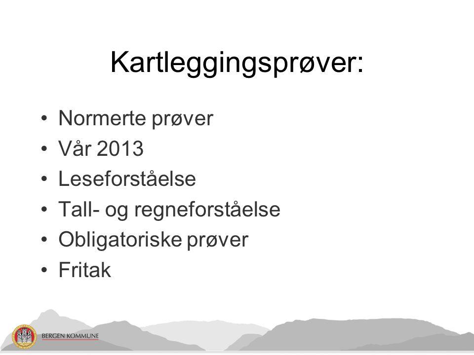 Kartleggingsprøver: Normerte prøver Vår 2013 Leseforståelse Tall- og regneforståelse Obligatoriske prøver Fritak