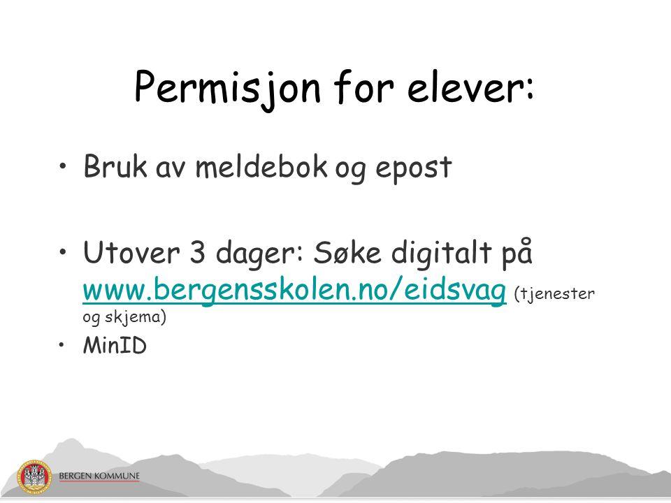 Permisjon for elever: Bruk av meldebok og epost Utover 3 dager: Søke digitalt på www.bergensskolen.no/eidsvag (tjenester og skjema) www.bergensskolen.no/eidsvag MinID