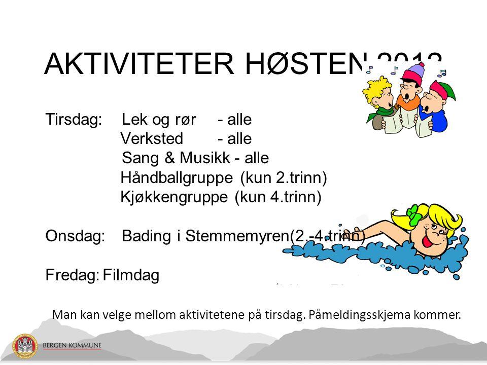 AKTIVITETER HØSTEN 2012 Tirsdag:Lek og rør - alle Verksted- alle Sang & Musikk - alle Håndballgruppe (kun 2.trinn) Kjøkkengruppe (kun 4.trinn) Onsdag:Bading i Stemmemyren(2.-4.trinn) Fredag:Filmdag Man kan velge mellom aktivitetene på tirsdag.